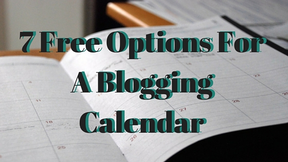 7 Free Options For A Blogging Calendar